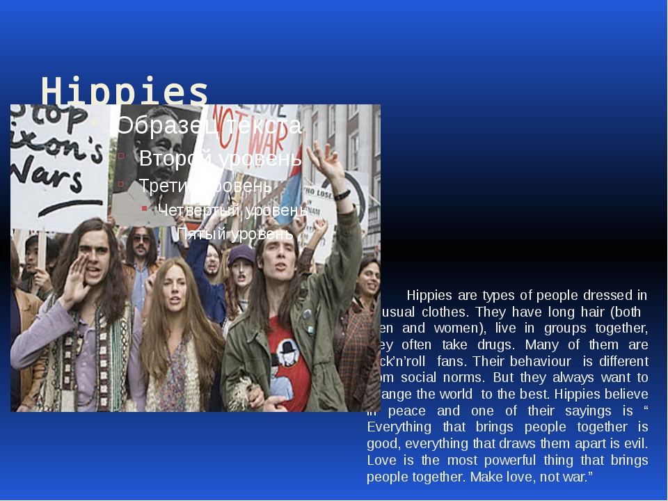 Hippies Hippies are types of people dressed in unusual clothes. They have lo...