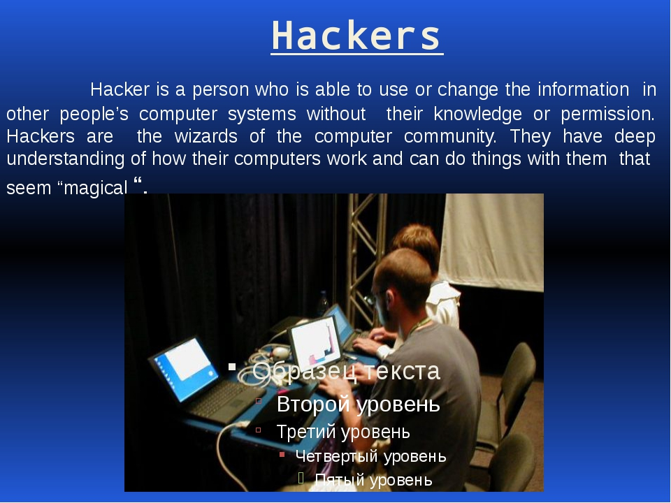 Hackers Hacker is a person who is able to use or change the information in o...
