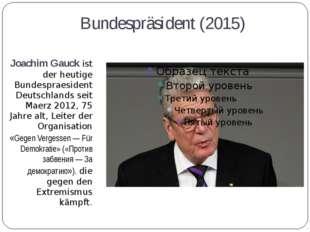Bundespräsident (2015) Joachim Gauck ist der heutige Bundespraesident Deutsch