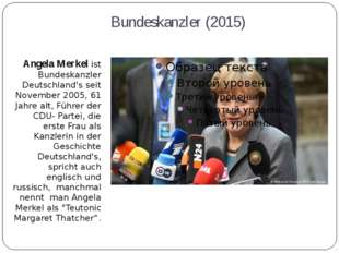 Bundeskanzler (2015) Angela Merkel ist Bundeskanzler Deutschland's seit Novem