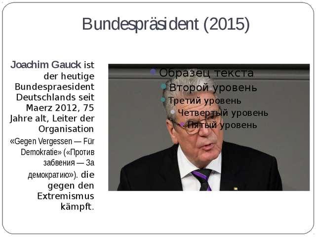 Bundespräsident (2015) Joachim Gauck ist der heutige Bundespraesident Deutsch...