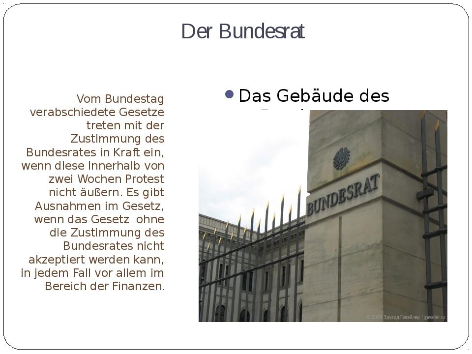 Der Bundesrat Vom Bundestag verabschiedete Gesetze treten mit der Zustimmung...