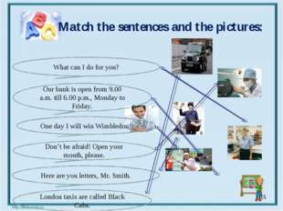 Match the sentences and the pictures: * What can I do for you? Our bank is o