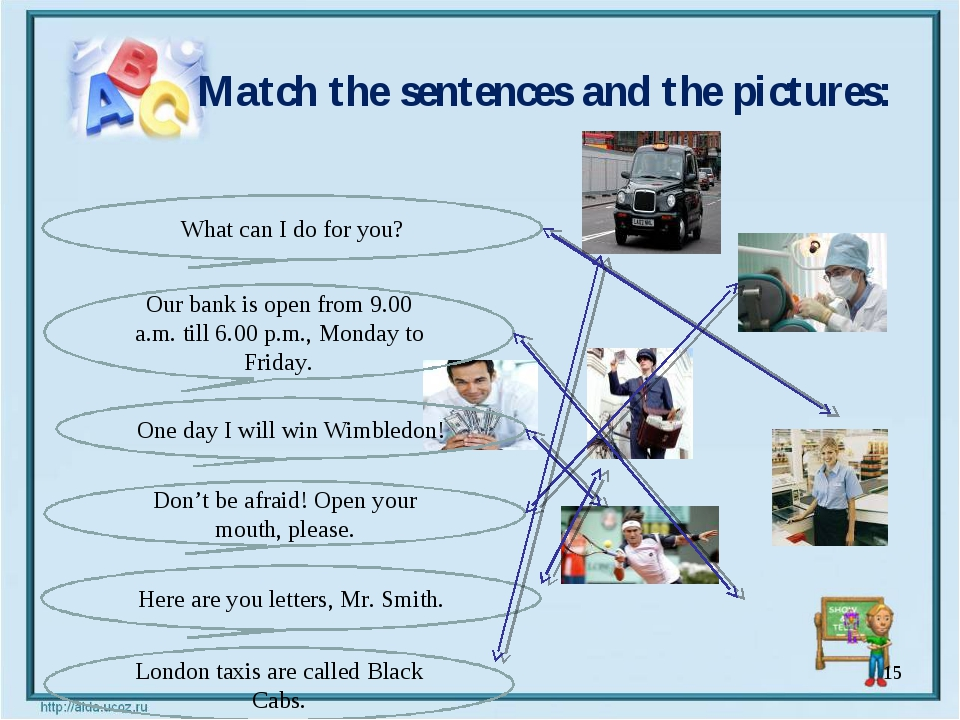 Match the sentences and the pictures: * What can I do for you? Our bank is o...