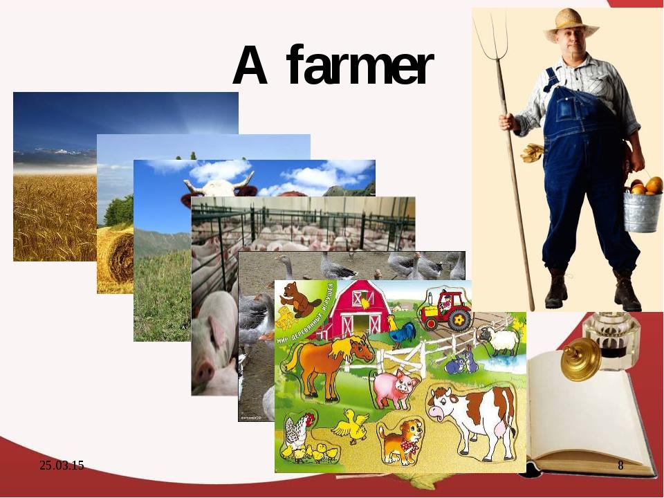 A farmer * *