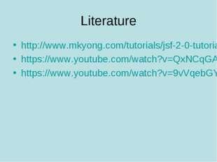 Literature http://www.mkyong.com/tutorials/jsf-2-0-tutorials/ https://www.you