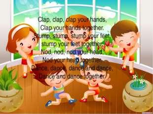 Clap, clap, clap your hands, Clap your hands together. Stump, stump, stump yo