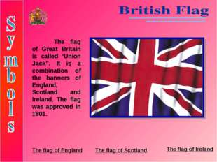"""The flag of Great Britain is called 'Union Jack"""". It is a combination of the"""