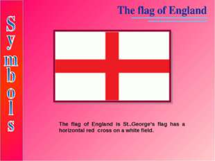 The flag of England is St..George's flag has a horizontal red cross on a whit