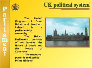 The United Kingdom of Great Britain and Northern Ireland is a parliamentary