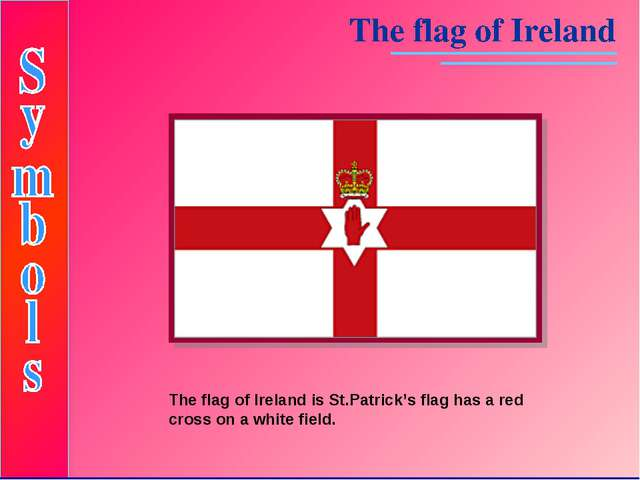 The flag of Ireland is St.Patrick's flag has a red cross on a white field.