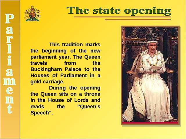 This tradition marks the beginning of the new parliament year. The Queen tra...