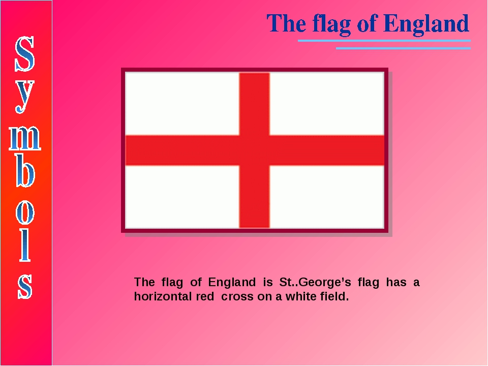 The flag of England is St..George's flag has a horizontal red cross on a whit...