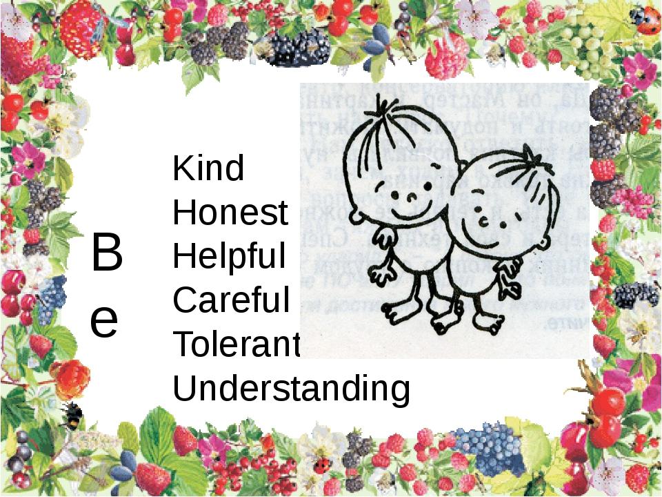 Kind Honest Helpful Careful Tolerant Understanding Be