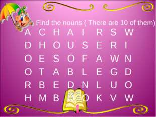 Find the nouns ( There are 10 of them) ACHAIRSW DHOUSERI O
