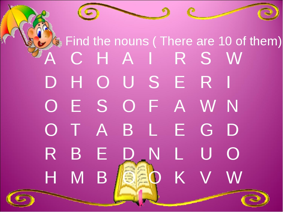 Find the nouns ( There are 10 of them) ACHAIRSW DHOUSERI O...