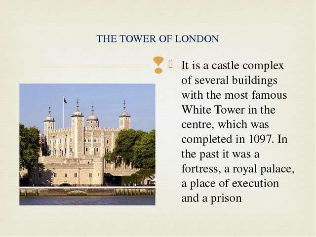 It is a castle complex of several buildings with the most famous White Tower...