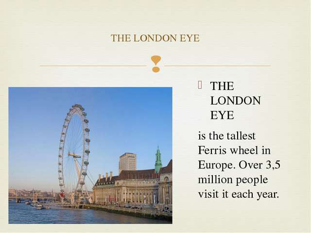 THE LONDON EYE is the tallest Ferris wheel in Europe. Over 3,5 million people...