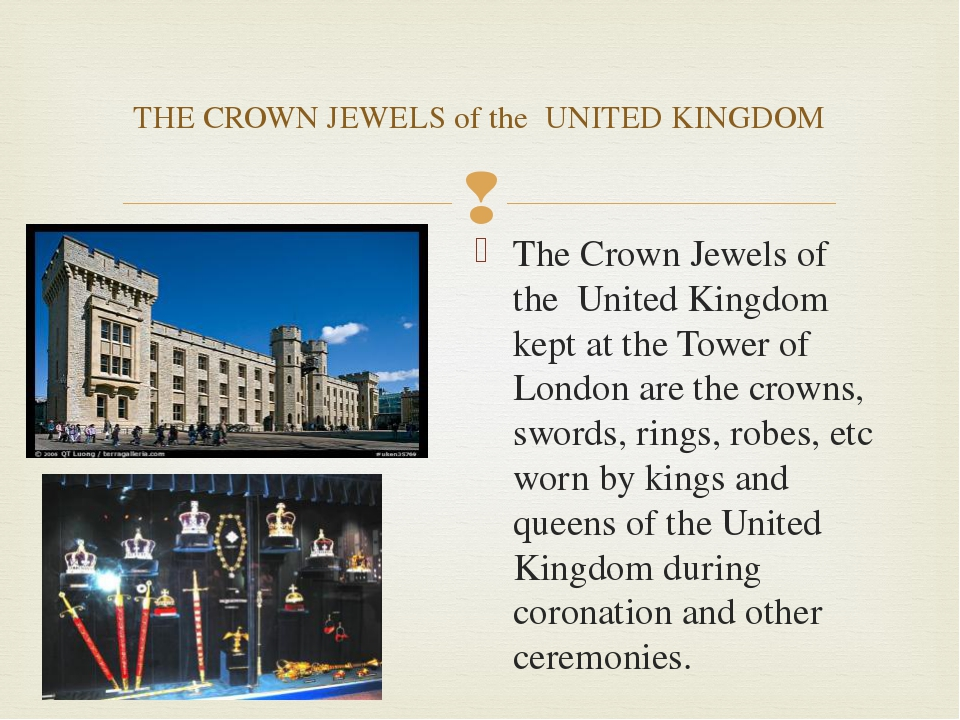The Crown Jewels of the United Kingdom kept at the Tower of London are the cr...