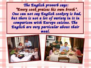 "The English proverb says: ""Every cook praises his own broth"". One can not say"