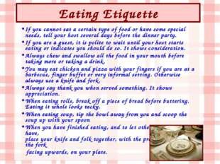 Eating Etiquette If you cannot eat a certain type of food or have some specia