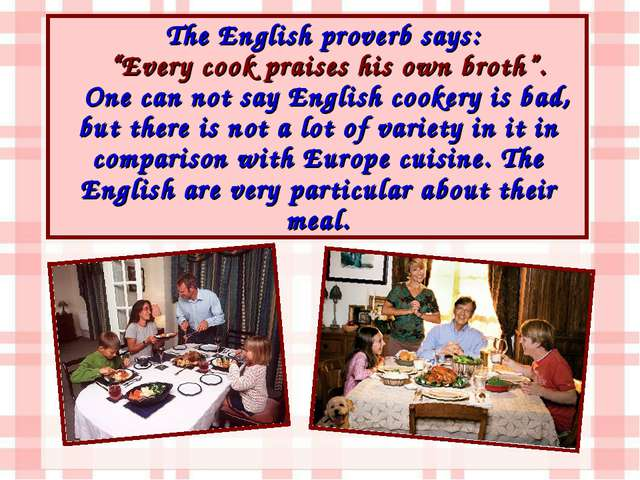"The English proverb says: ""Every cook praises his own broth"". One can not say..."