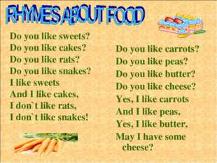 Do you like carrots? Do you like peas? Do you like butter? Do you like cheese