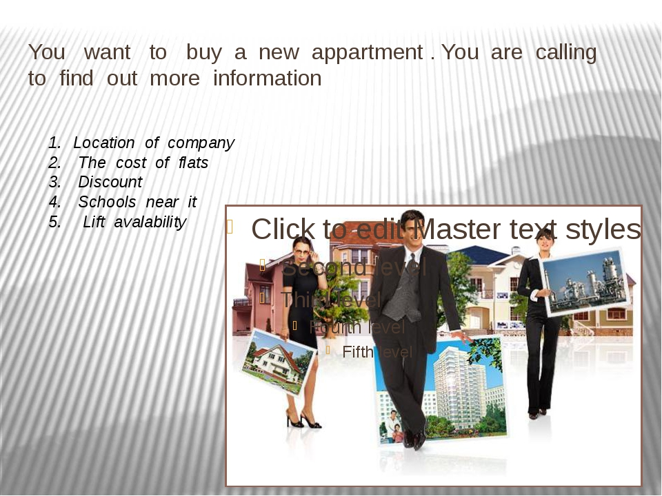 You want to buy a new appartment . You are calling to find out more informati...
