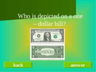 back answer Who is depicted on a one – dollar bill?