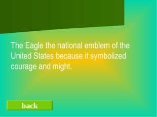 back The Eagle the national emblem of the United States because it symbolize