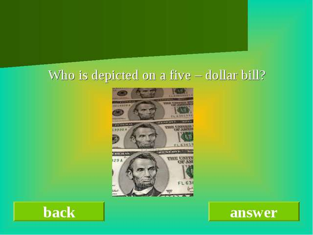 Who is depicted on a five – dollar bill? back answer