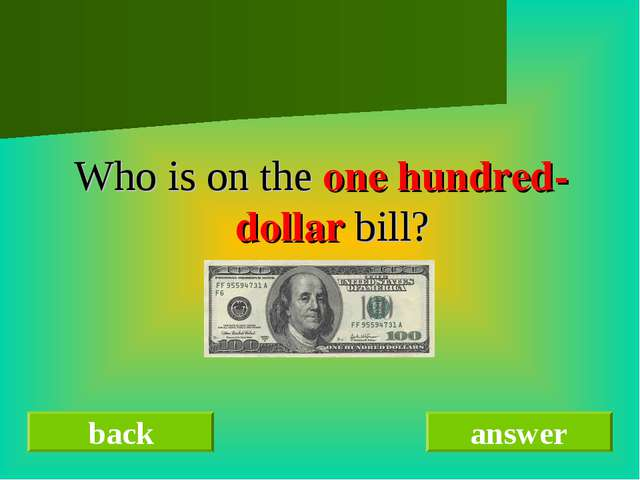 Who is on the one hundred-dollar bill? back answer