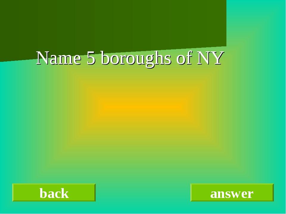 Name 5 boroughs of NY back answer