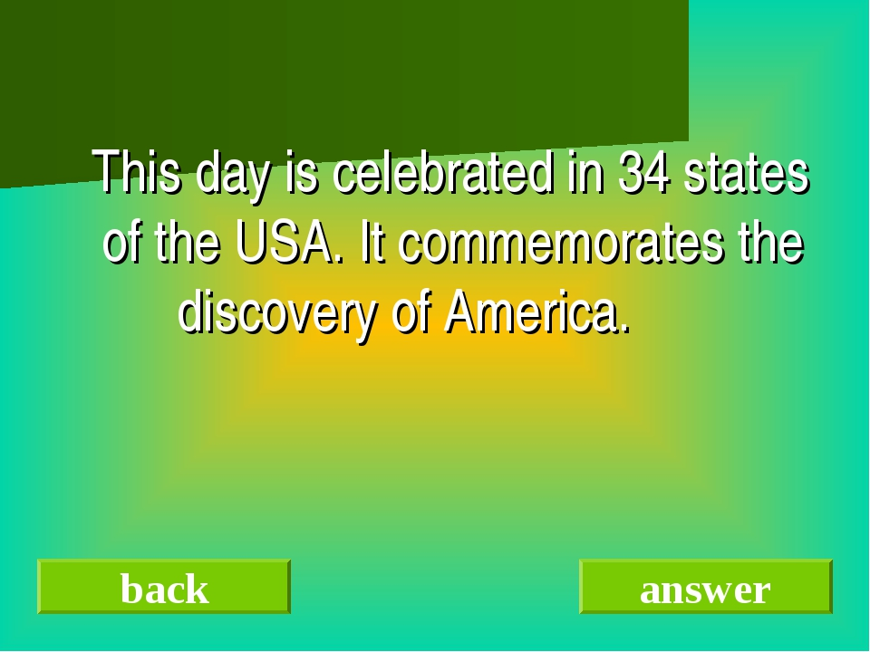 This day is celebrated in 34 states of the USA. It commemorates the discover...