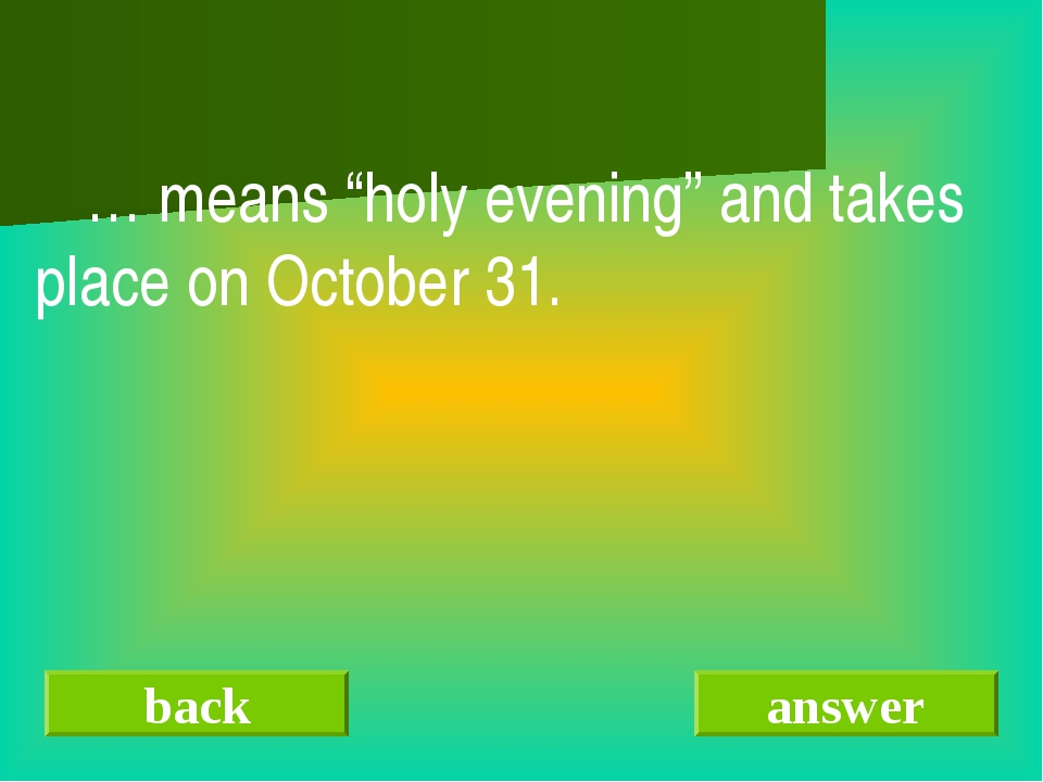 "back answer  … means ""holy evening"" and takes place on October 31."