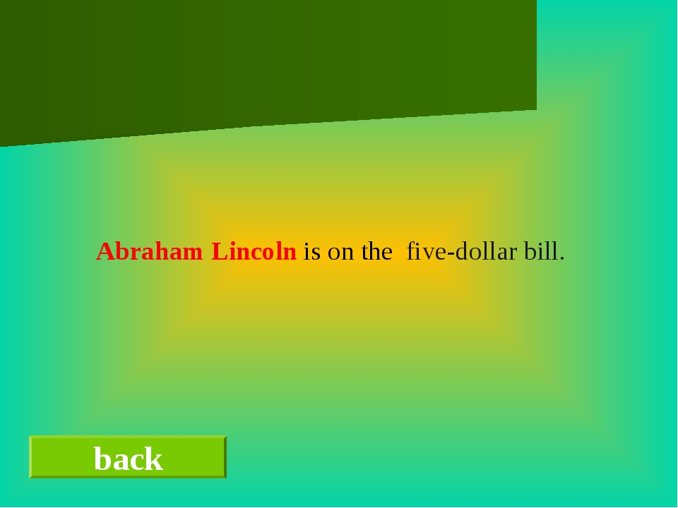 back Abraham Lincoln is on the five-dollar bill.
