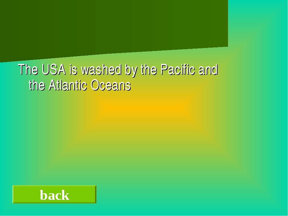 The USA is washed by the Pacific and the Atlantic Oceans back