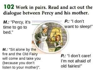 """M.: """"Percy, it's time to go to bed."""" P.: """"I don't want to sleep!"""" M.: """"Sit al"""