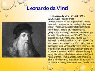 Leonardo da Vinci Leonardo da Vinci (15.04.1452 - 02.05.1519) - italian arti