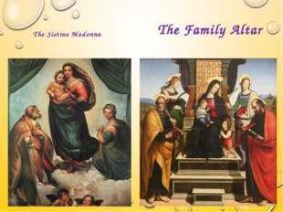 The Sistine Madonna The Family Altar