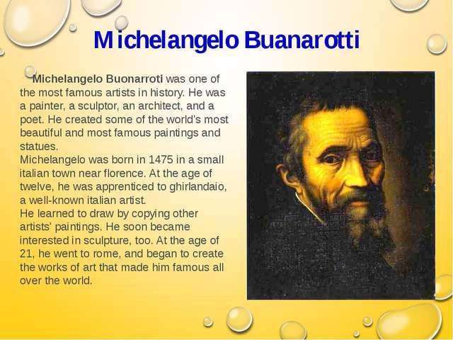 Michelangelo Buanarotti Michelangelo Buonarroti was one of the most famous ar...