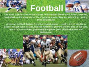 Football The most popular spectacular sports in the United States are footba