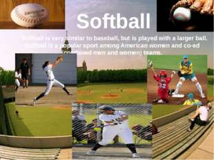 Softball Softball is very similar to baseball, but is played with a larger b