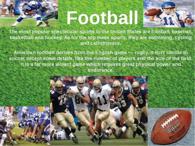 Football The most popular spectacular sports in the United States are footba...