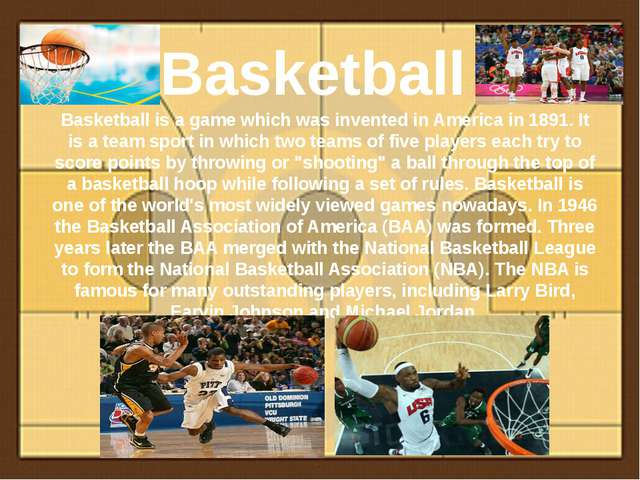 Basketball Basketball is a game which was invented in America in 1891. It is...
