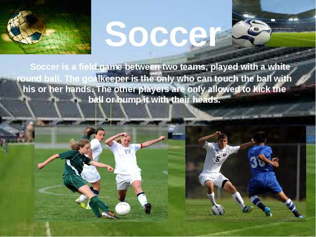 Soccer Soccer is a field game between two teams, played with a white round ba...