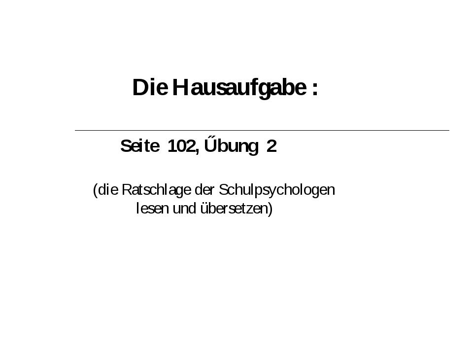 Die Hausaufgabe : Seite 102, Űbung 2 (die Ratschlage der Schulpsychologen le...