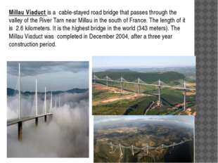 Millau Viaduct is a cable-stayed road bridge that passes through the valley o