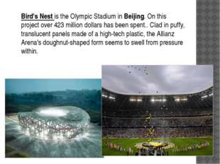 Bird's Nest is the Olympic Stadium in Beijing. On this project over 423 milli