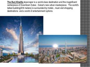 The Burj Khalifa skyscraper is a world-class destination and the magnificent